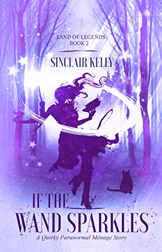 If The Wand Sparkles: A Quirky Paranormal Menage Story (The Land of Legends Book 2) (English Edition)