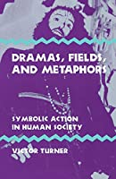 Dramas, Fields, and Metaphors: Symbolic Action in Human Society (Symbol, Myth and Ritual)