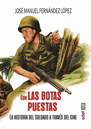 con las botas Puestas: La historia del soldado a través del cine (Crónicas de la Historia)