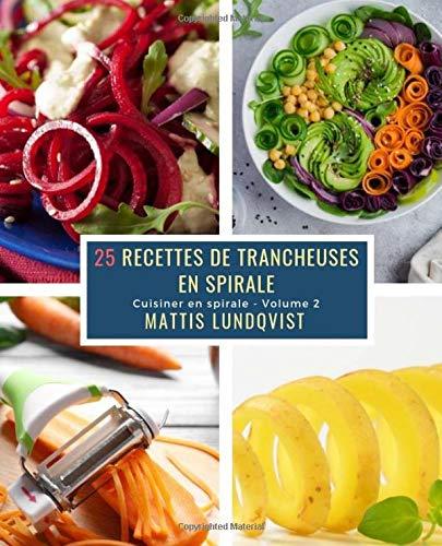 25 Recettes de Trancheuses en Spirale - Volume 2: Cuisiner en spirale