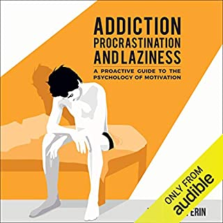 Addiction, Procrastination, and Laziness audiobook cover art