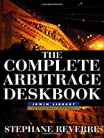 The Complete Arbitrage Deskbook (Irwin Library of Investment & Finance)