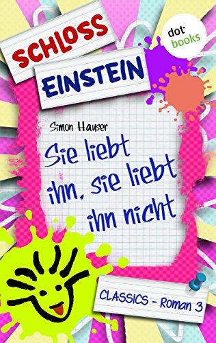 Schloss Einstein - Band 3: Sie liebt ihn, sie liebt ihn nicht: Roman