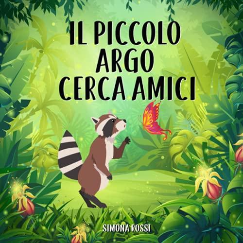 Il piccolo Argo cerca amici: Favola illustrata per bambini. La storia di un dolce procione alla ricerca del suo primo amico