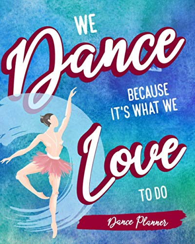 We Dance Because It's What We Love To Do: Dance Planner Schedule Your Practice And Improvement Just How You Like It
