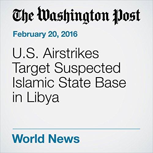 U.S. Airstrikes Target Suspected Islamic State Base in Libya audiobook cover art