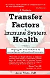 A Guide to Transfer Factors and Immune System Health: Helping the body heal itself by strengthening cell-mediated immunity