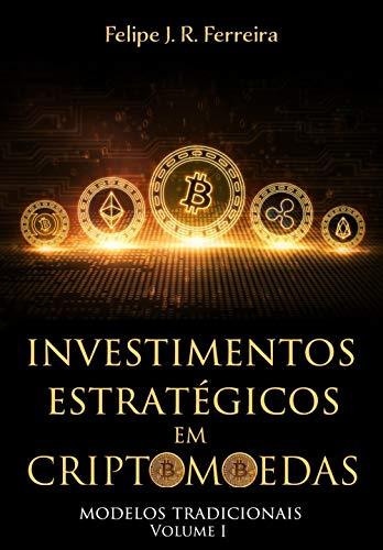 Investimentos Estratégicos em Criptomoedas: Modelos Tradicionais - Volume I (Portuguese Edition)