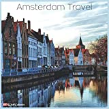 Amsterdam Travel 2021 Wall Calendar: Official Amsterdam Travel Calendar 2021, 18 Monthsy