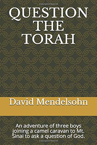 QUESTION THE TORAH: An adventure of three boys joining a camel caravan to Mt. Sinai to ask a question of God.