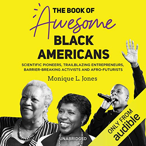 The Book of Awesome Black Americans: Scientific Pioneers, Trailblazing Entrepreneurs, Barrier-Breaking Activists and Afro-Futurists audiobook cover art
