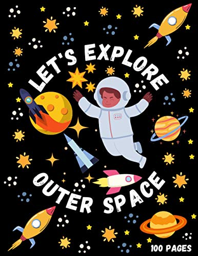 Let's Explore Outer Space: Space Coloring Book For Kids Fantastic Outer Space | 100 Space Illustrati