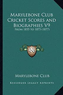 Marylebone Club Cricket Scores and Biographies V9: From 1855 to 1875 (1877)