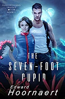 The Seven-Foot Cupid: Locked in Together on an Alien World (Passion Island Trilogy Book 1) by [Edward Hoornaert]