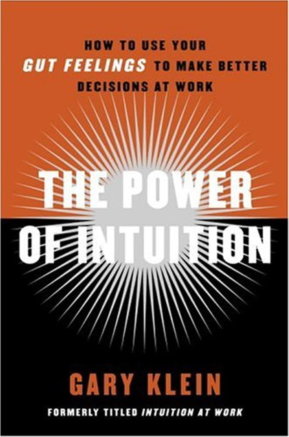 宿題閃光悲しいことにThe Power of Intuition: How to Use Your Gut Feelings to Make Better Decisions at Work (English Edition)