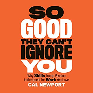 So Good They Can't Ignore You                   By:                                                                                                                                 Cal Newport                               Narrated by:                                                                                                                                 Dave Mallow                      Length: 6 hrs and 28 mins     309 ratings     Overall 4.5