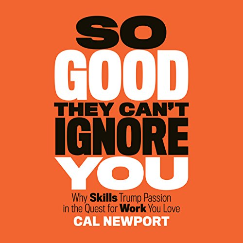 So Good They Can't Ignore You                   By:                                                                                                                                 Cal Newport                               Narrated by:                                                                                                                                 Dave Mallow                      Length: 6 hrs and 28 mins     231 ratings     Overall 4.6