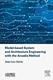 Model-based System and Architecture Engineering with the Arcadia Method (Implementation of Model Based System Engineering) (English Edition)