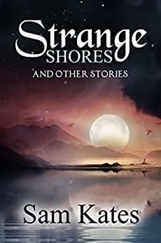 Strange Shores and Other Stories by [Sam Kates]