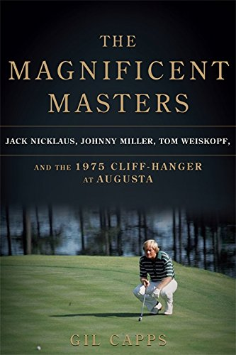 Image of The Magnificent Masters: Jack Nicklaus, Johnny Miller, Tom Weiskopf, and the 1975 Cliffhanger at Augusta