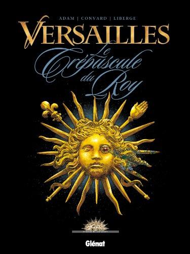 Versailles - Tome 01 : Le crépuscule du Roy