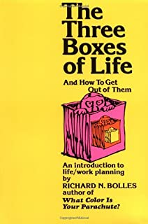 The Three Boxes of Life and How to Get Out of Them: An Introduction to Life/Work Planning