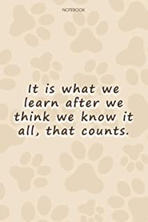 Lined Notebook Journal Cute Dog Cover It is what we learn after we think we know it all, that counts: 114 Pages, High Perf...