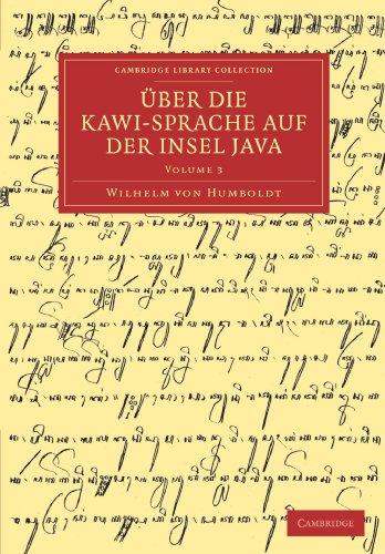 Über die Kawi-sprache auf der Insel Java 3 Volume Set: Uber die Kawi-Sprache auf der Insel Java: Volume 3 (Cambridge Library Collection - Linguistics)