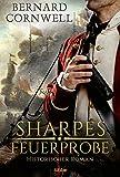Sharpes Feuerprobe: Historischer Roman (Sharpe-Serie 1)