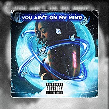 You ain't on my mind
