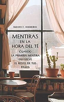 Mentiras en La Hora del Té: Cuando la primera mentira envuelve el resto de tus pasos (Spanish Edition) by [Susana F. Ameijeiras]
