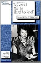 """""""A Good Man is Hard to Find"""": Flannery O'Connor (Women Writers: Texts and Contexts)"""