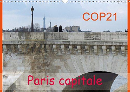 COP21 Paris capitale (Calendrier mural 2018 DIN A3 horizontal) Dieser erfolgreiche Kalender wurde dieses Jahr mit gleichen Bildern und aktualisiertem ... LA CONFERENCE DU CLIMAT A (Calvendo Places)