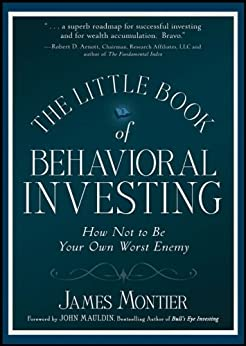The Little Book of Behavioral Investing: How not to be your own worst enemy (Little Books, Big Profits (UK)) by [James Montier]