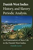 Danish West Indies History, and Slavery Periodic Analysis: An Examination of Slave Life in the Danish West Indies