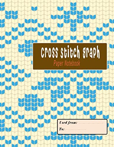 Cross Stitch Graph Paper Notebook: 18 Count Cross Stitch Graph Paper to create you very own beautiful Embroidery Stitching Pattern Designs at home