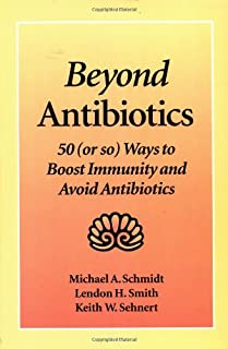 Beyond Antibiotics: 50 (or so) Ways to Boost Immunity and Avoid Antibiotics Second Edition