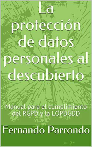 La protección de datos personales al descubierto: Manual para el cumplimiento del...