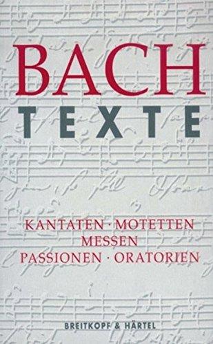 Texte zu den Kantaten, Motetten, Messen, Passionen und Oratorien - BWV 1 - 245, 248, 249 (BV 327): Kantaten. Motetten. Messen. Passionen. Oratorien
