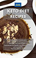 Keto Diet Recipes: The Complete Cookbook to Success with the Ketogenic Diet. Delicious, Easy and Simple Low Carb Recipes for Weight Loss, Reverse Diabetes and Live Healthy. The Keto Lifestyle Guide.
