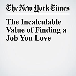 The Incalculable Value of Finding a Job You Love                   By:                                                                                                                                 Robert H. Frank                               Narrated by:                                                                                                                                 Caroline Miller                      Length: 5 mins     Not rated yet     Overall 0.0