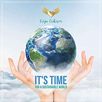 It's Time - for a Sustainable World