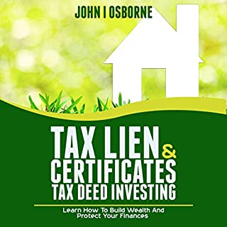 Tax Lien Certificates & Tax Deed Investing: Learn How to Build Wealth and Protect Your Finances  audiobook cover art