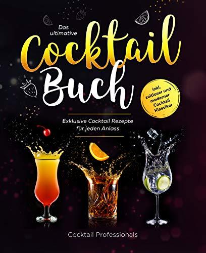 Das ultimative Cocktail Buch: Exklusive Cocktail Rezepte für jeden Anlass inkl. zeitloser und moderner Cocktail Klassiker