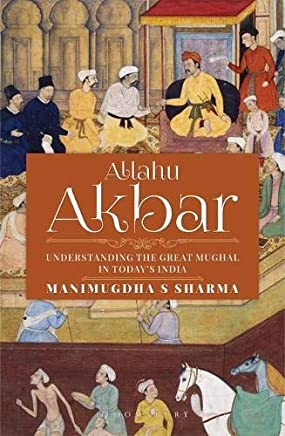Allahu Akbar: Understanding the Great Mughal in Todays India