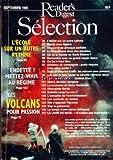 READER'S DIGEST SELECTION du 01/09/1995 - L'ECOLE SUR UN AUTRE RYTHME - REVOIR MON ALGERIE - DEUX CRIMES PRESQUE PARFAITS - LA REPUBLIQUE DANS SES MEUBLES - OU VA LA RUSSIE DE BORIS ELTSINE - RENCONTRE AVEC UN GRAND REQUIN BLANC - CE QU'IL FAUT DIRE - ANIMAUX DE COMPAGNIE QUELS RISQUES POUR VOTRE SANTE - KATIA ET MAURICE KRAFFT LES VOLCANS POUR PASSION - JE VAIS TE FAIRE SAUTER LA CERVELLE DRAME VECU - LA VRAIE NATURE DU PRESIDENT MAO - MERCI DOCTEUR SANGSUE - LA REVANCHE DE GENE HACKMAN - REIN