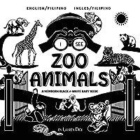 I See Zoo Animals: Bilingual (English / Filipino) (Ingles / Filipino) A Newborn Black & White Baby Book (High-Contrast Design & Patterns) (Panda, Koala, Sloth, Monkey, Kangaroo, Giraffe, Elephant, Lion, Tiger, Chameleon, Shark, Dolphin, Turtle, Pe