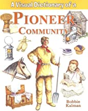 A Visual Dictionary of a Pioneer Community (Crabtree Visual Dictionaries)
