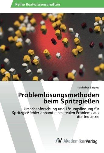 Problemlösungsmethoden beim Spritzgießen: Ursachenforschung und Lösungsfindung für Spritzgießfehler anhand eines realen Problems aus der Industrie