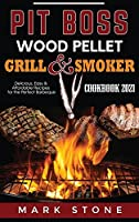 Pit Boss Wood Pellet Grill and Smoker Cookbook 2021: Delicious, Easy and Affordable Recipes for the Perfect Barbeque